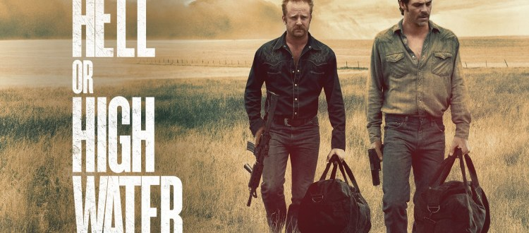 REVIEW: 'Hell Or High Water,' A Modern Western And An Instant Classic